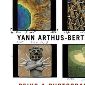 Arthus-Bertrand, Yann: Being a Photog: Being a Photographer