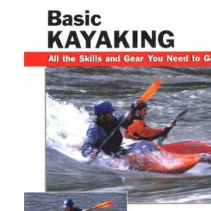 Basic Kayaking: All the Skills and Gear You Need to Get Started (Stackpole Basics)
