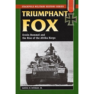Triumphant Fox: Erwin Rommel and the Rise of the Afrika Korps: Erwin Rommel & the Rise of the Afrika Korps (Military History) (Stackpole Military History)