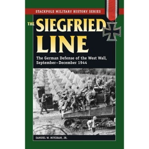Siegfried Line: The German Defense of the West Wall, September-December 1944 (Smhs) (Stackpole Military History)