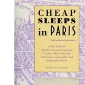Cheap Sleeps in Paris: Guide to Inexpensive, Clean, Comfortable and Often Charming Hotels