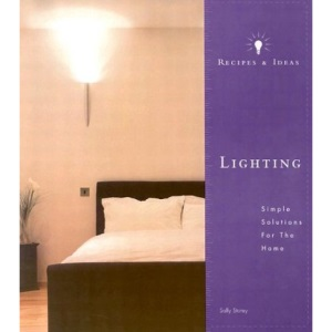 Lighting: Recipes and Ideas, Simple Solutions for the Home (Recipes & Ideas)