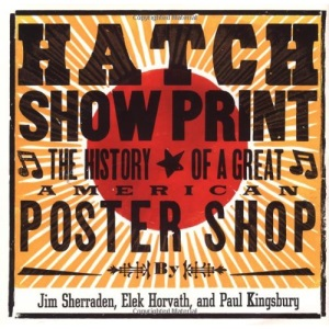 Hatch Show Print: The History of a Great American Letterpress Shop