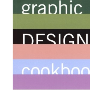Graphic Design Cookbook: Mix and Match Recipes for Better, Faster Layouts