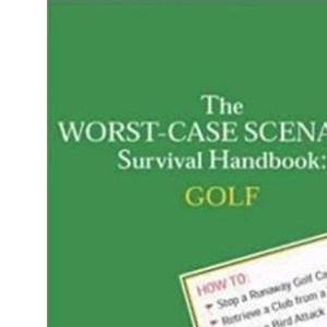 The Worst-case Scenario Survival Handbook: Golf (Worst-Case Scenario Survival Handbooks)