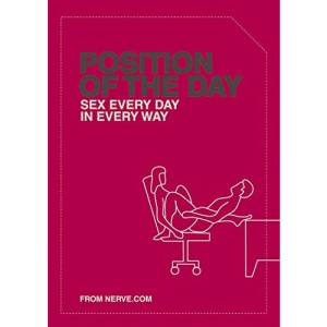 Position of the Day: Sex Every Day in Every Way (Adult Humor Books, Books for Couples, Bachelorette Gifts) (Naughty, Naughty)