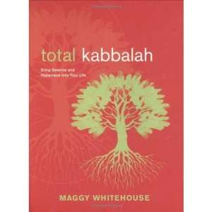 Total Kabbalah: Bring Balance and Happiness Into Your Life