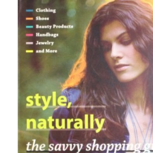 Style, Naturally: The Savvy Shopping Guide to Sustainable Fashion and Beauty: The Global Guide to Sustainable Fashion & Beauty