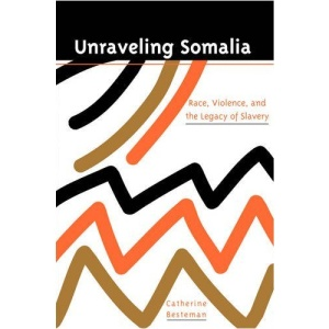 Unraveling Somalia: Race, Class, and the Legacy of Slavery (Ethnography of Political Violence Series)