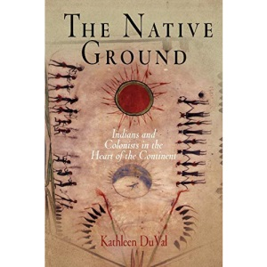 The Native Ground: Indians and Colonists in the Heart of the Continent (Early American Studies)