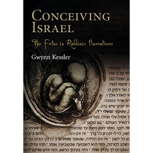 Conceiving Israel: The Fetus in Rabbinic Narratives (Divinations: Rereading Late Ancient Religion)