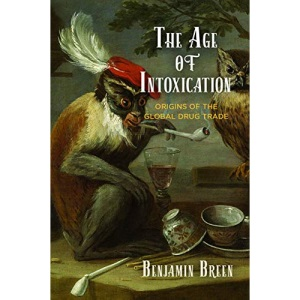 The Age of Intoxication: Origins of the Global Drug Trade (The Early Modern Americas)