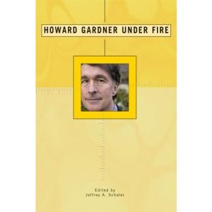 Howard Gardner Under Fire: The Rebel Psychologist Faces His Critics (Under Fire Series)