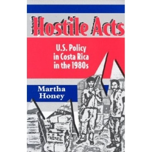 Hostile Acts: US Policy in Costa Rica in the 1980's