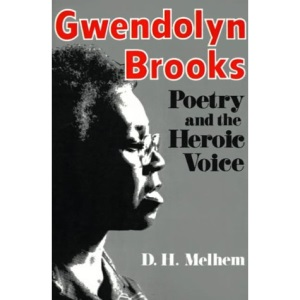 Gwendolyn Brooks: Poetry and the Heroic Voice