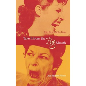 Take it from the Big Mouth: The Life of Martha Raye