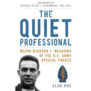 The Quiet Professional: Major Richard J. Meadows of the U.S. Army Special Forces (American Warriors) (AN AUSA Title, American Warriors Series)