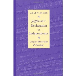 Jefferson's Declaration of Independence: Origins, Philosophy and Theology