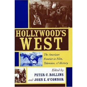 Hollywood's West: The American Frontier in Film, Television, and History (Film and History) (Film & History)