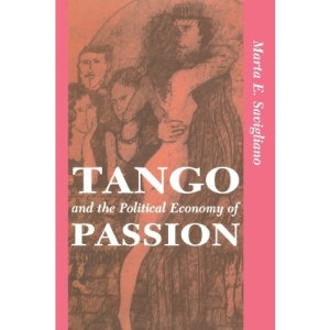 Tango and the Political Economy of Passion: From Exoticism to Decolonization (Institutional Structures of Feeling)