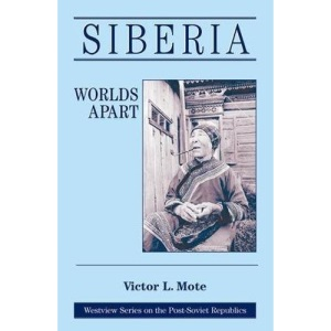 Siberia: Worlds Apart (Westview Series on the Post-Soviet Republics)