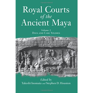 Royal Courts of the Ancient Maya: Data and Case Studies v. 2