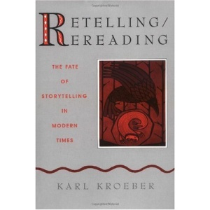 Retelling/Rereading: The Fate of Storytelling in Modern Times