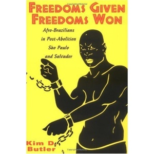Freedoms Given, Freedoms Won: Afro-Brazilians in Post-abolition Sao Paolo and Salvador