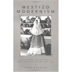 Mestizo Modernism: Race, Nation and Identity in Latin American Culture, 1900-1940