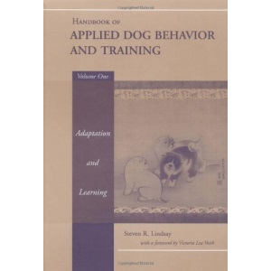 Handbook of Applied Dog Behaviour and Training: Principles of Behavioural Adaption and Learning v.1: Principles of Behavioural Adaption and Learning Vol 1