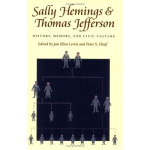 Sally Hemings and Thomas Jefferson: History, Memory and Civic Culture (Jeffersonian America)