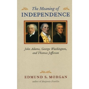 The Meaning of Independence: John Adams, George Washington, and Thomas Jefferson (Richard Lectures for 1975, University of Virginia)