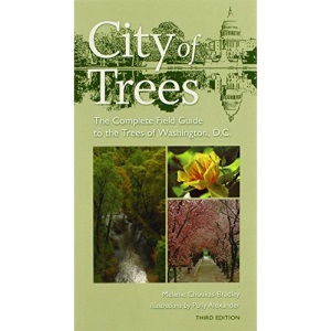 City of Trees: The Complete Field Guide to the Trees of Washington, D.C. (Center Books)