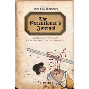 The Executioner's Journal: Meister Frantz Schmidt of the Imperial City of Nuremberg (Studies in Early Modern German History)