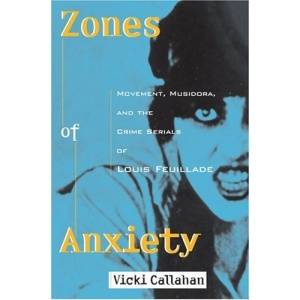Zones of Anxiety: Movement, Musidora, and the Crime Serials of Louis Feuillade (Contemporary Approaches to Film & Television) (Contemporary Approaches to Film and Television Series)