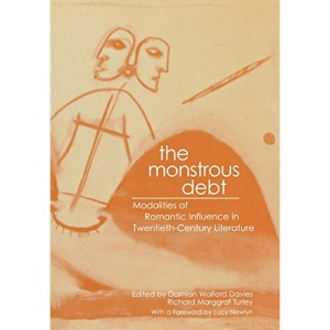 The Monstrous Debt: Modalities of Romantic Influence in Twentieth-century Literature