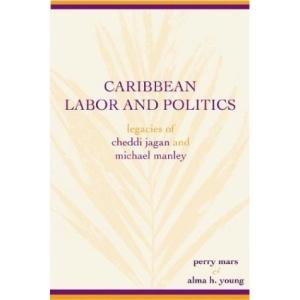 Caribbean Labor and Politics: Legacies of Cheddi Jagan and Michael Manley (African American Life Series)