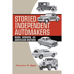 Storied Independent Automakers: Nash, Hudson, and American Motors (Great Lake Books Series)