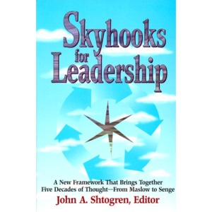 Skyhooks for Leadership: A New Framework That Brings Together Five Decades of Thought - From Maslow to Senge