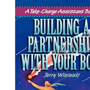 Building a Partnership with Your Boss (Take-charge Assistant)