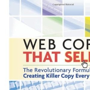 Web Copy That Sells - The Revolutionary Formula for Creating Killer Copy Every Time