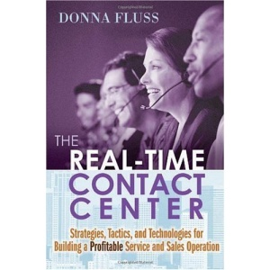 The Real-Time Contact Center: Strategies, Tactics, and Technologies for Building
