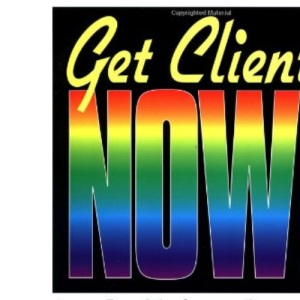 Get Clients Now!: 28-day Marketing Program for Professionals and Consultants
