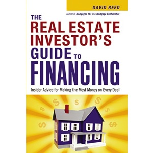 The Real Estate Investor's Guide to Financing: Insider Advice for Making the Most Money on Every Deal