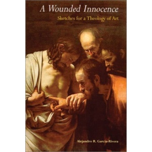 A Wounded Innocence: Sketches for a Theology of Art