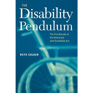 The Disability Pendulum: The First Decade of the Americans with Disabilities Act (Critical America) (Critical America Series)