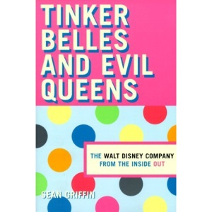 Tinker Belles and Evil Queens: The Walt Disney Company from the Inside Out
