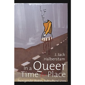 In a Queer Time and Place: Transgender Bodies, Subcultural Lives (Sexual Cultures)
