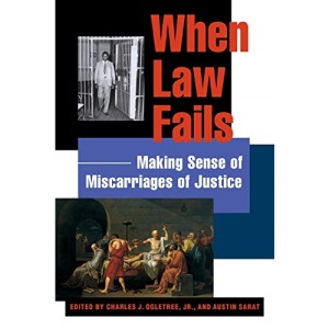 When Law Fails: Making Sense of Miscarriages of Justice (Charles Hamilton Houston Institute Series on Race & Justice)
