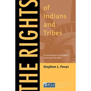 The Rights of Indians and Tribes: The Authoritative ACLU Guide to Indian and Tribal Rights (ACLU Handbook) (ACLU Handbook Series)